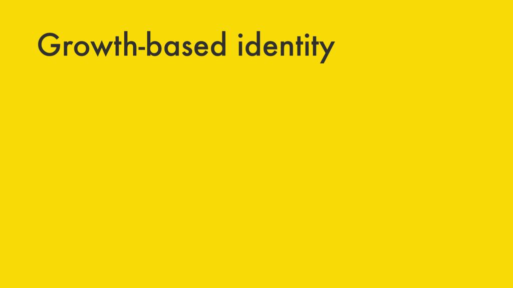 Growth-based identity
