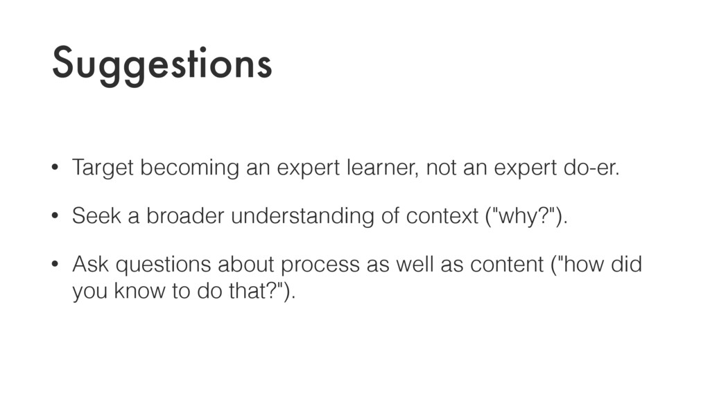 Suggestions • Target becoming an expert learner...