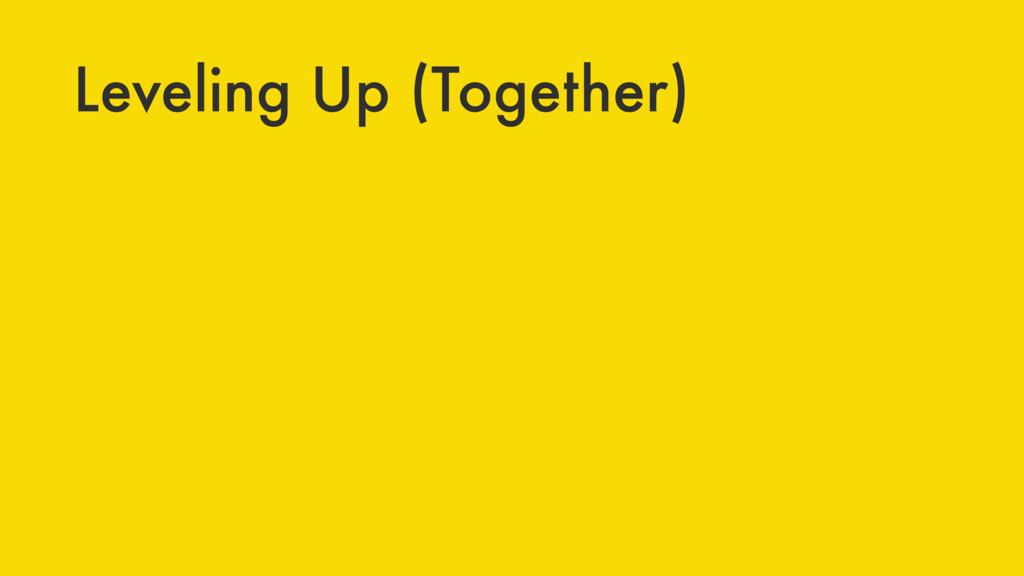 Leveling Up (Together)