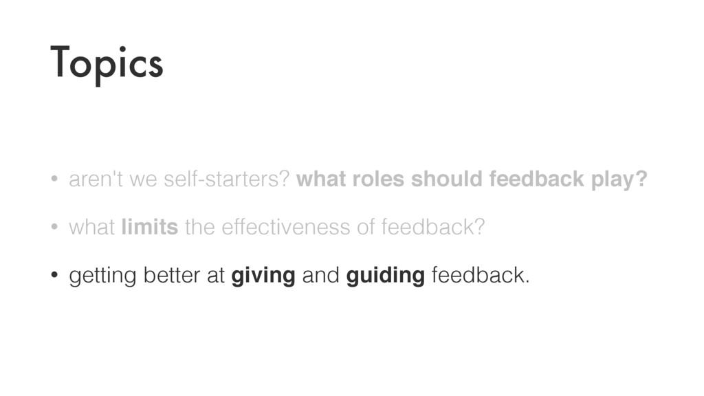 Topics • aren't we self-starters? what roles sh...