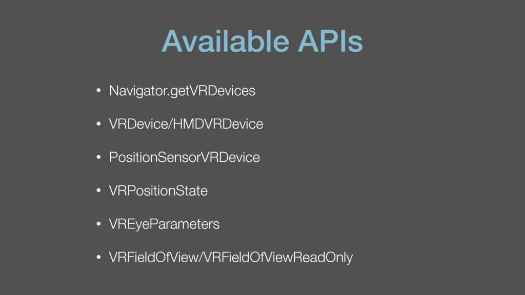 Available APIs • Navigator.getVRDevices • VRDev...