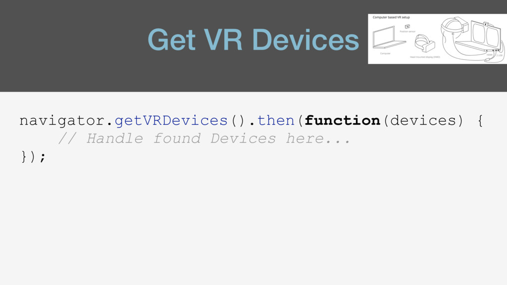 Get VR Devices navigator.getVRDevices().then(fu...