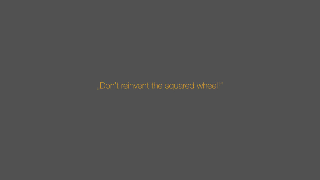 """""""Don't reinvent the squared wheel!"""""""