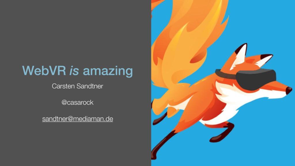WebVR is amazing Carsten Sandtner @casarock san...
