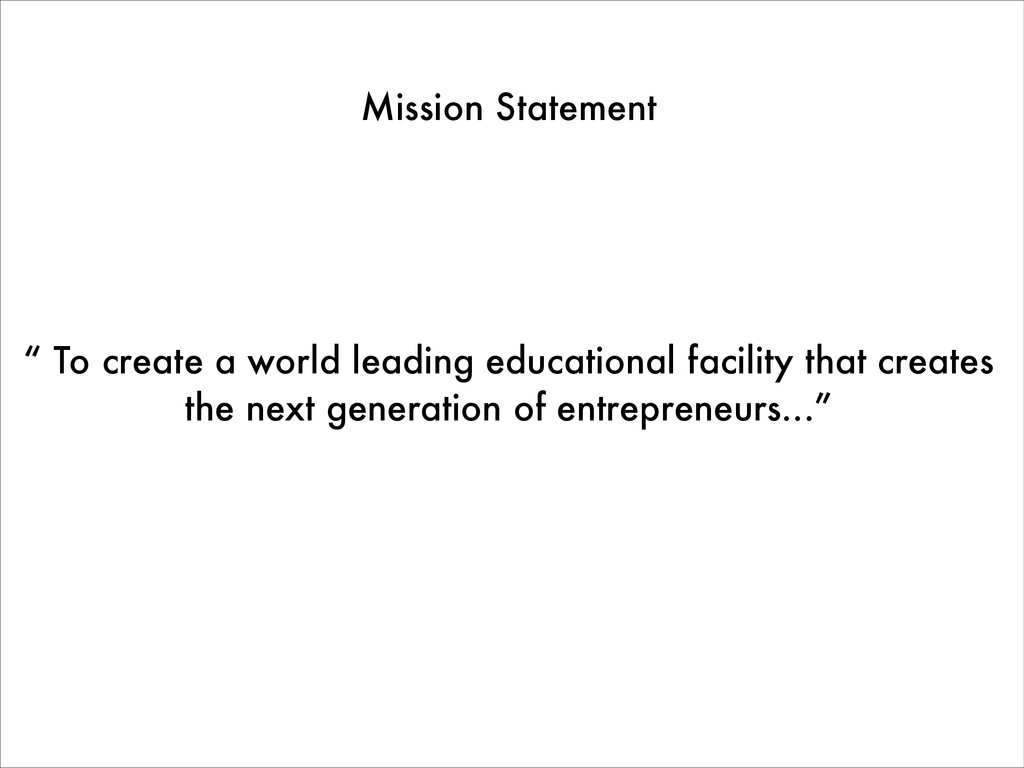 "Mission Statement "" To create a world leading e..."