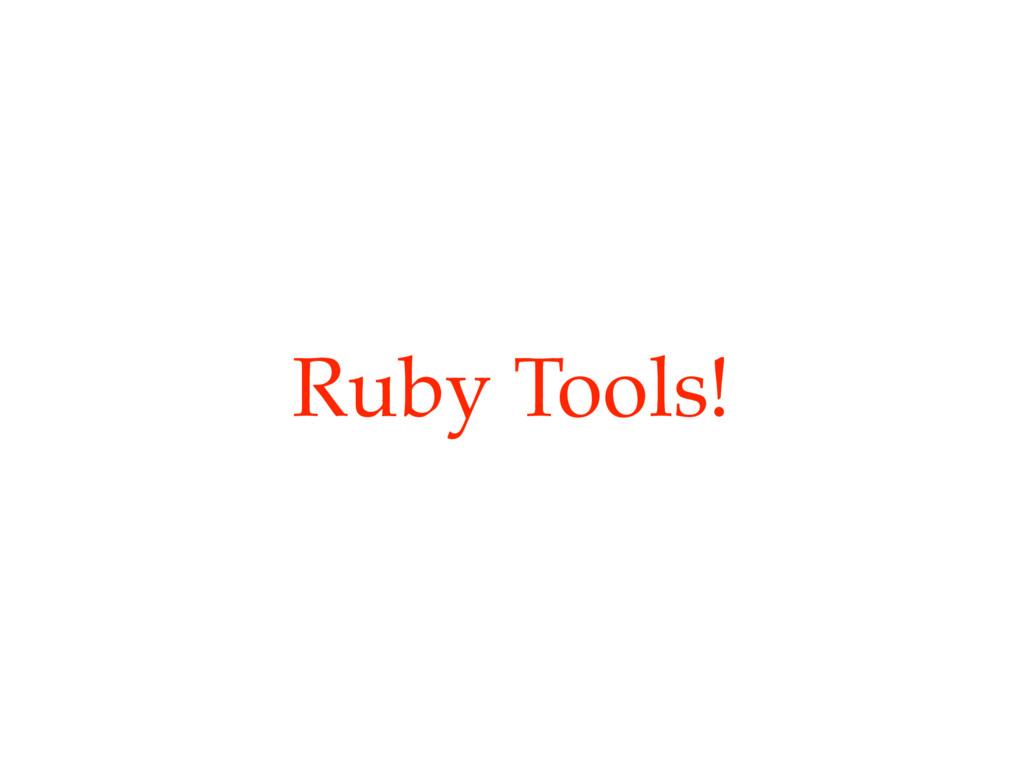 Ruby Tools!