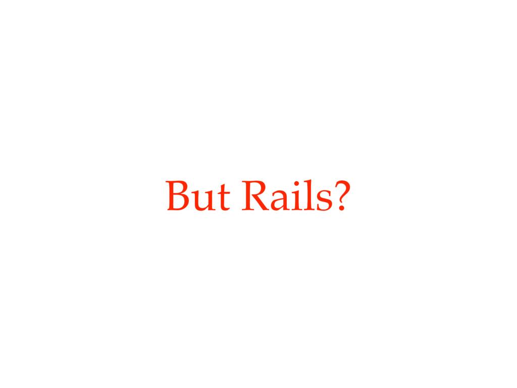 But Rails?