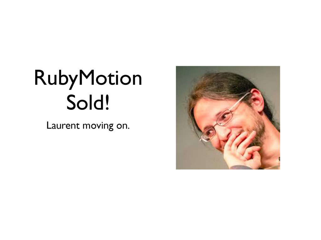 RubyMotion Sold! Laurent moving on.