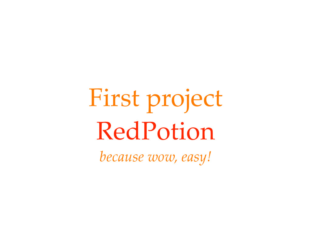 First project RedPotion because wow, easy!