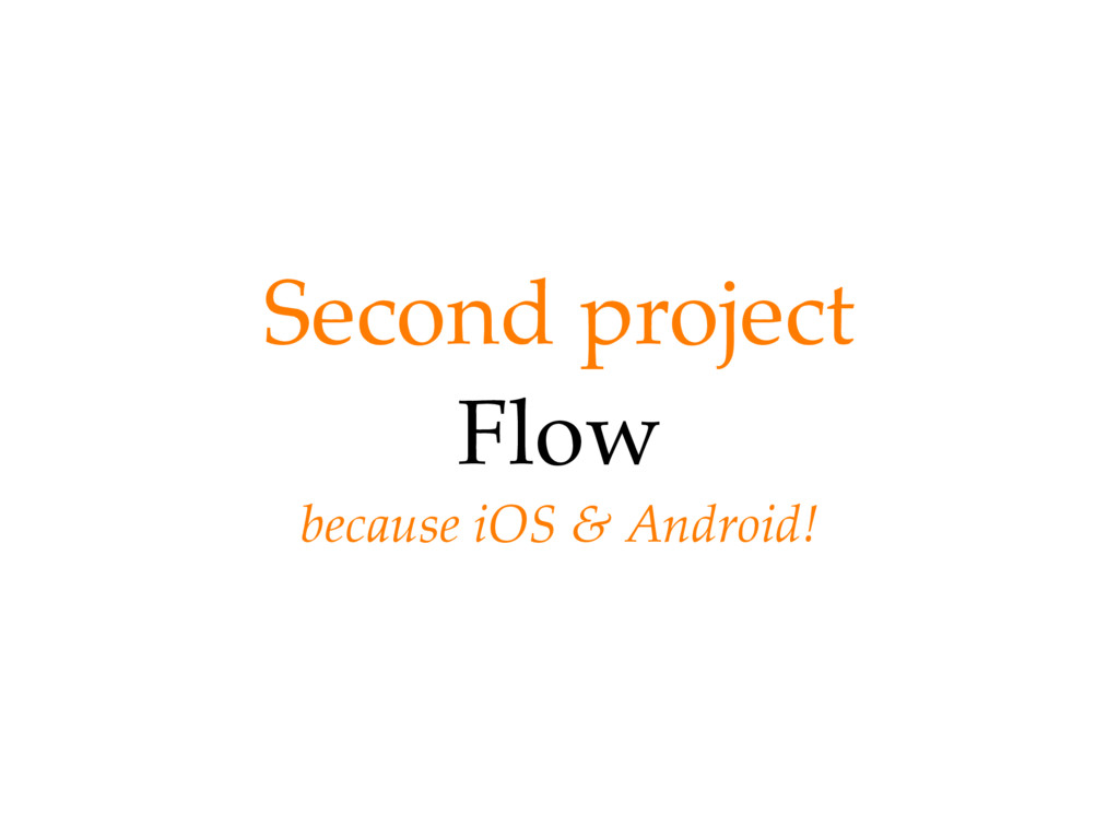 Second project Flow because iOS & Android!
