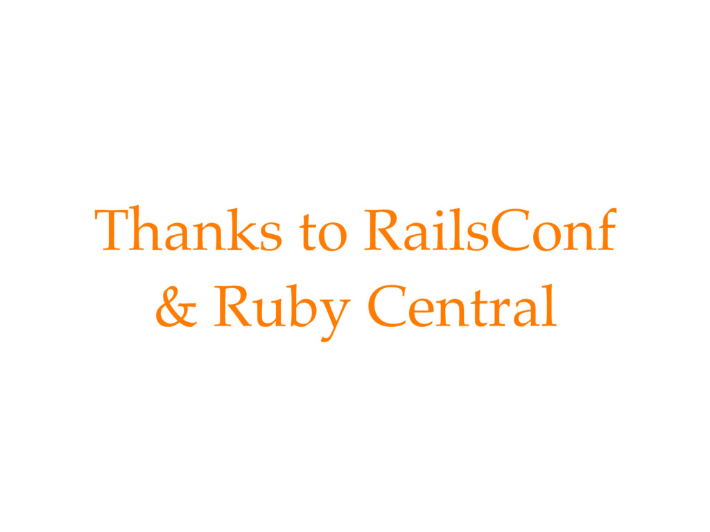 Thanks to RailsConf & Ruby Central