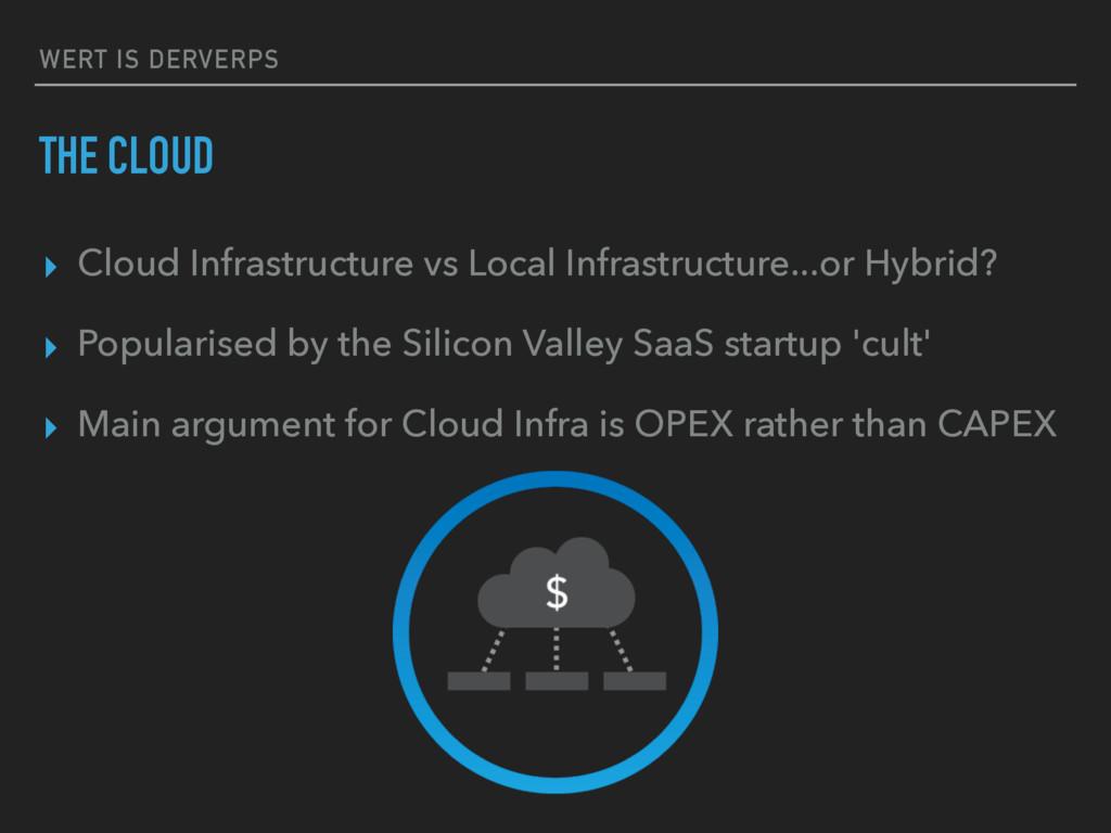 WERT IS DERVERPS THE CLOUD ▸ Cloud Infrastructu...