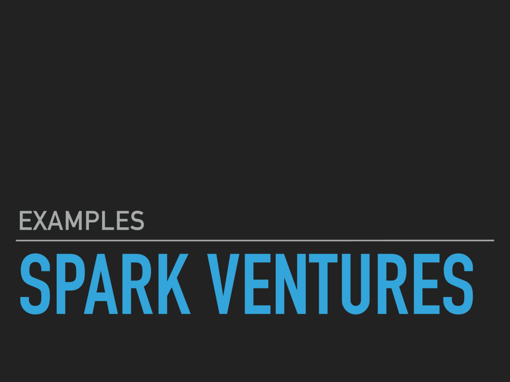 SPARK VENTURES EXAMPLES