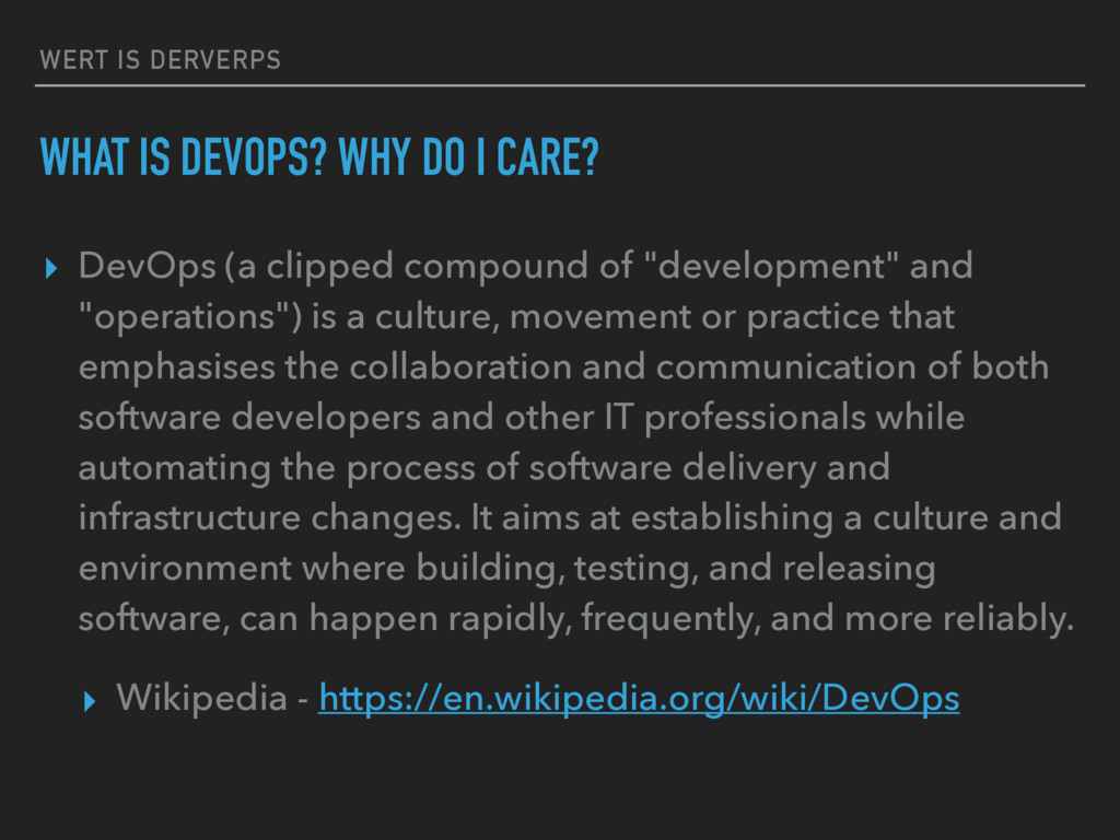 WERT IS DERVERPS WHAT IS DEVOPS? WHY DO I CARE?...