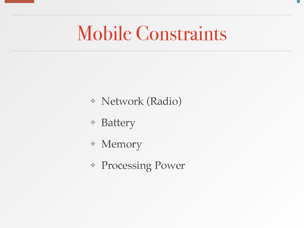 Mobile Constraints ❖ Network (Radio)! ❖ Battery...