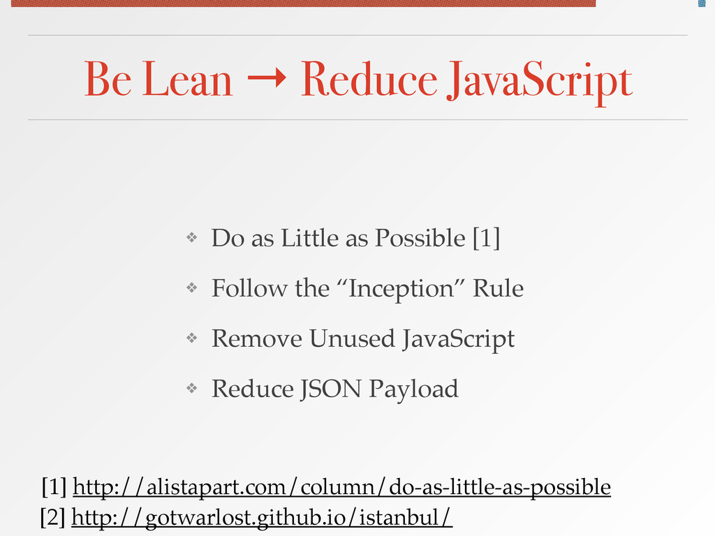 Be Lean → Reduce JavaScript ❖ Do as Little as P...
