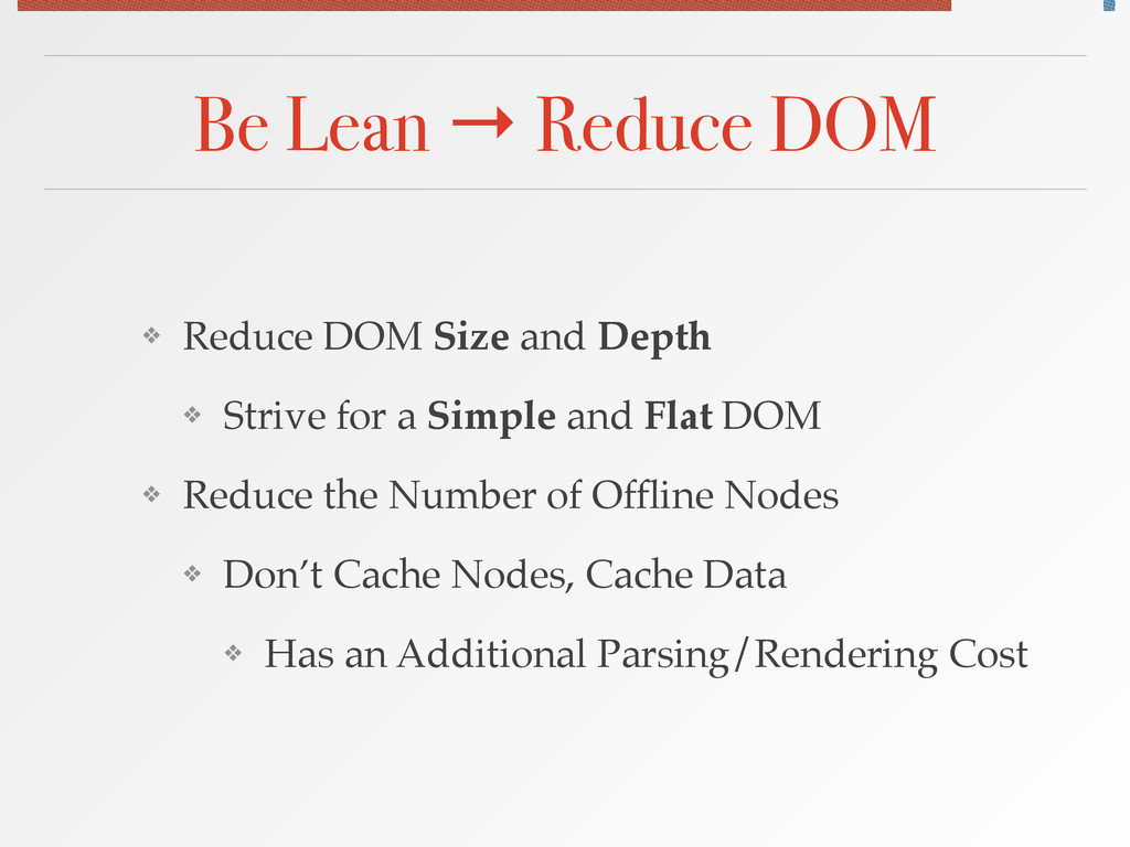 Be Lean → Reduce DOM ❖ Reduce DOM Size and Dept...