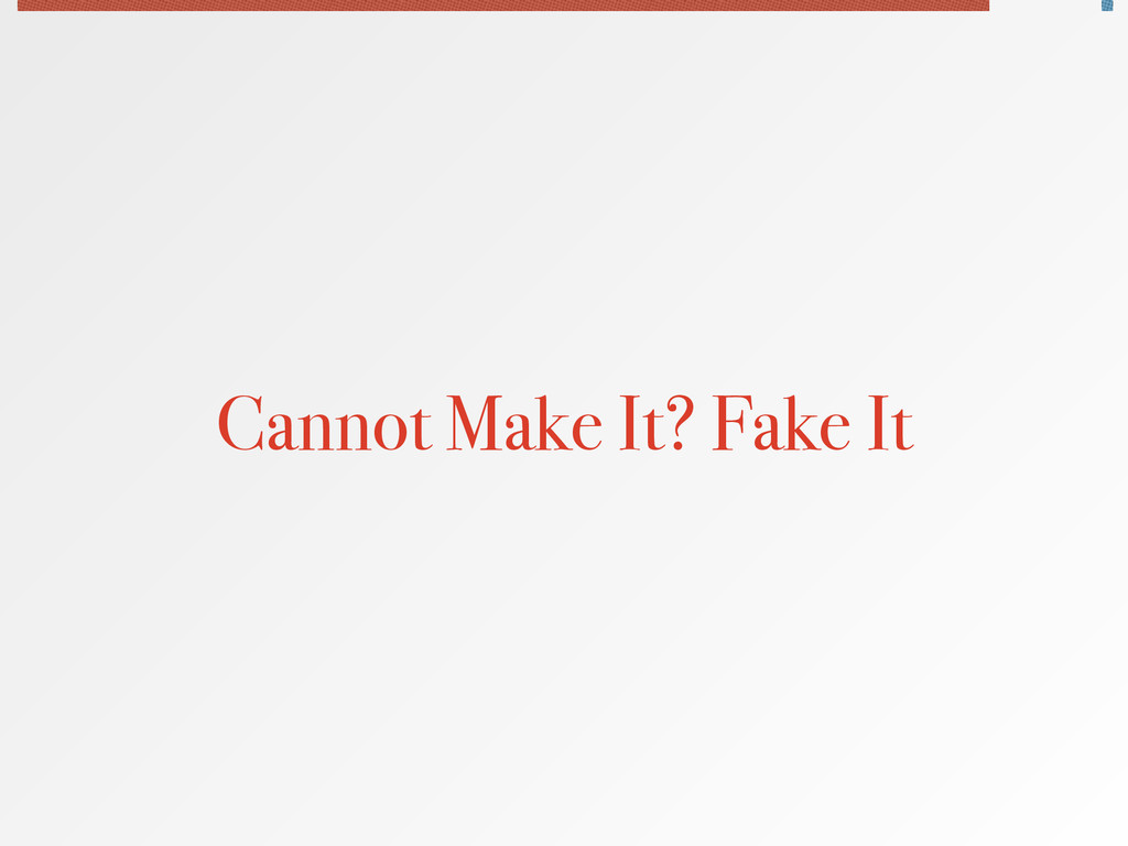 Cannot Make It? Fake It