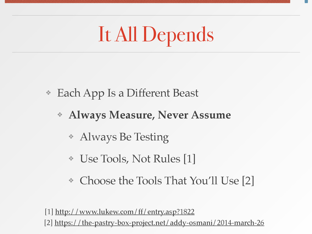 It All Depends ❖ Each App Is a Different Beast!...