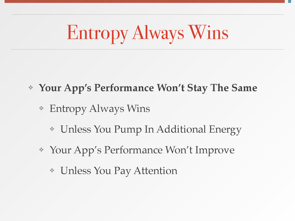 Entropy Always Wins ❖ Your App's Performance Wo...