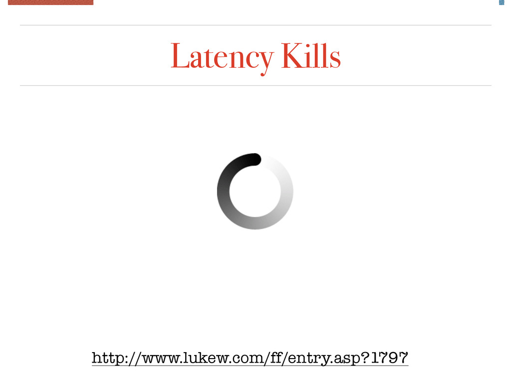 Latency Kills http://www.lukew.com/ff/entry.asp...