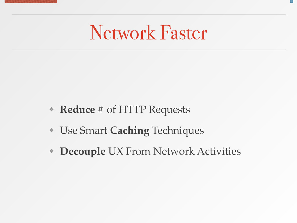 Network Faster ❖ Reduce # of HTTP Requests! ❖ U...