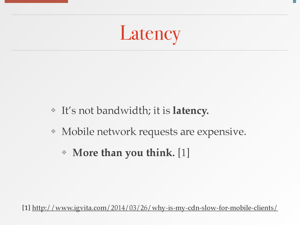 Latency ❖ It's not bandwidth; it is latency.! ❖...