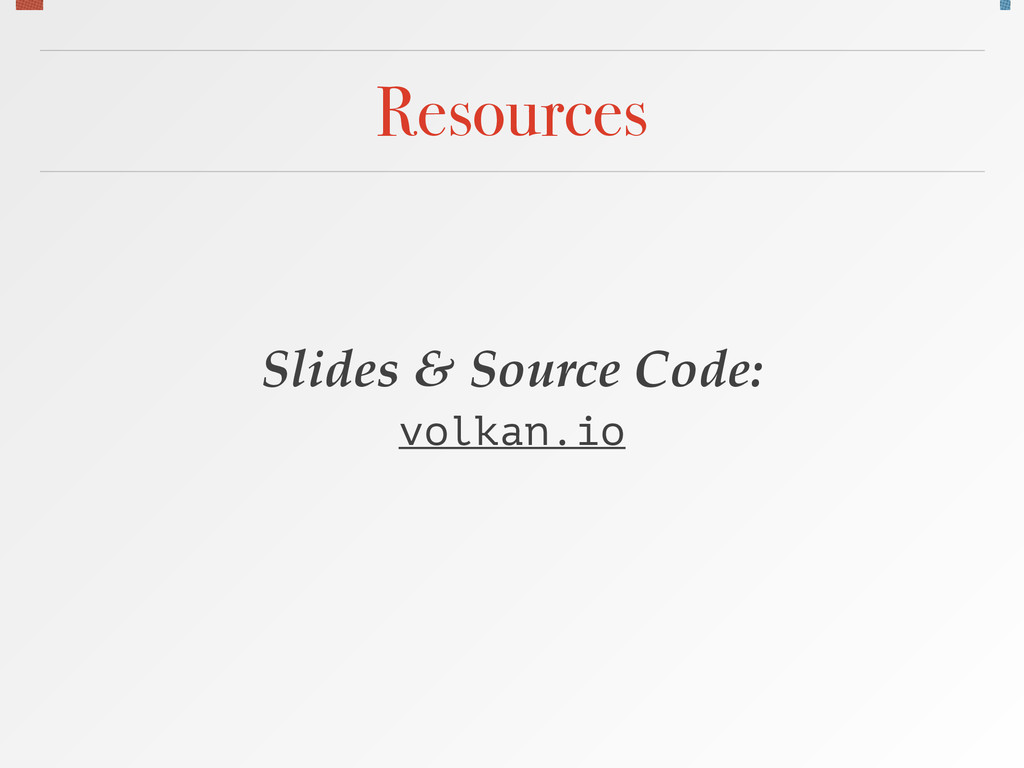Resources Slides & Source Code:! volkan.io