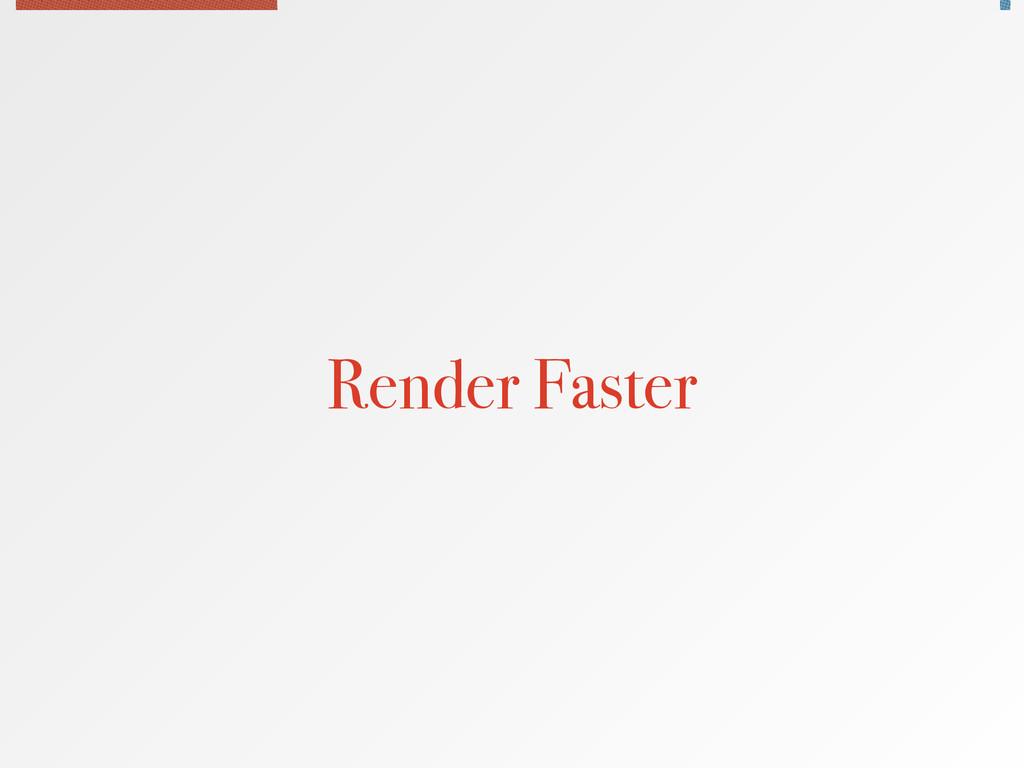 Render Faster