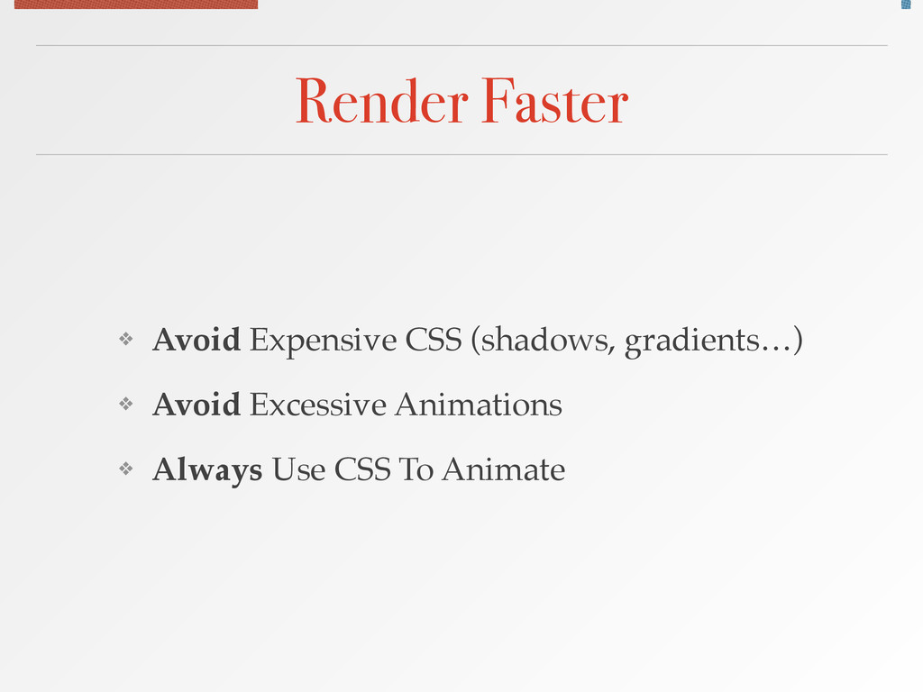 Render Faster ❖ Avoid Expensive CSS (shadows, g...