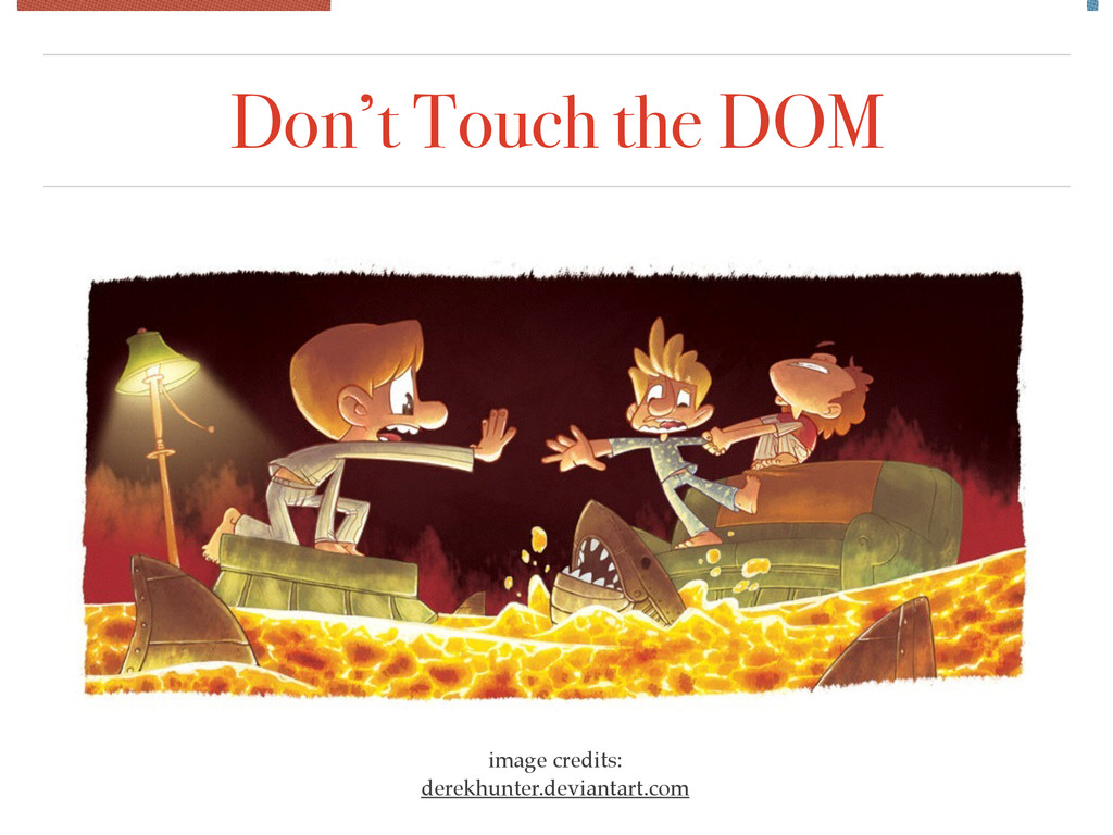 Don't Touch the DOM image credits: ! derekhunte...