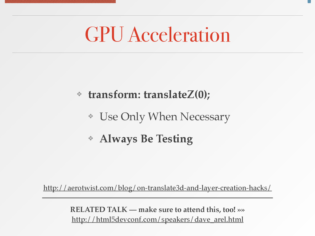 GPU Acceleration ❖ transform: translateZ(0);! ❖...