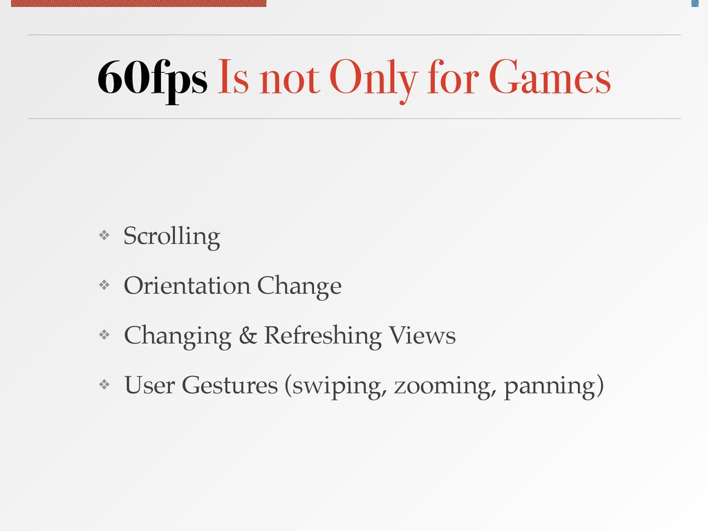 60fps Is not Only for Games ❖ Scrolling! ❖ Orie...