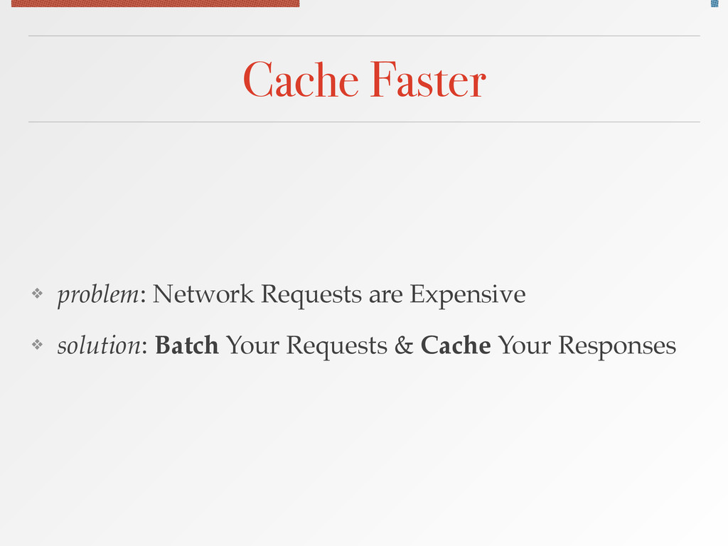 Cache Faster ❖ problem: Network Requests are Ex...