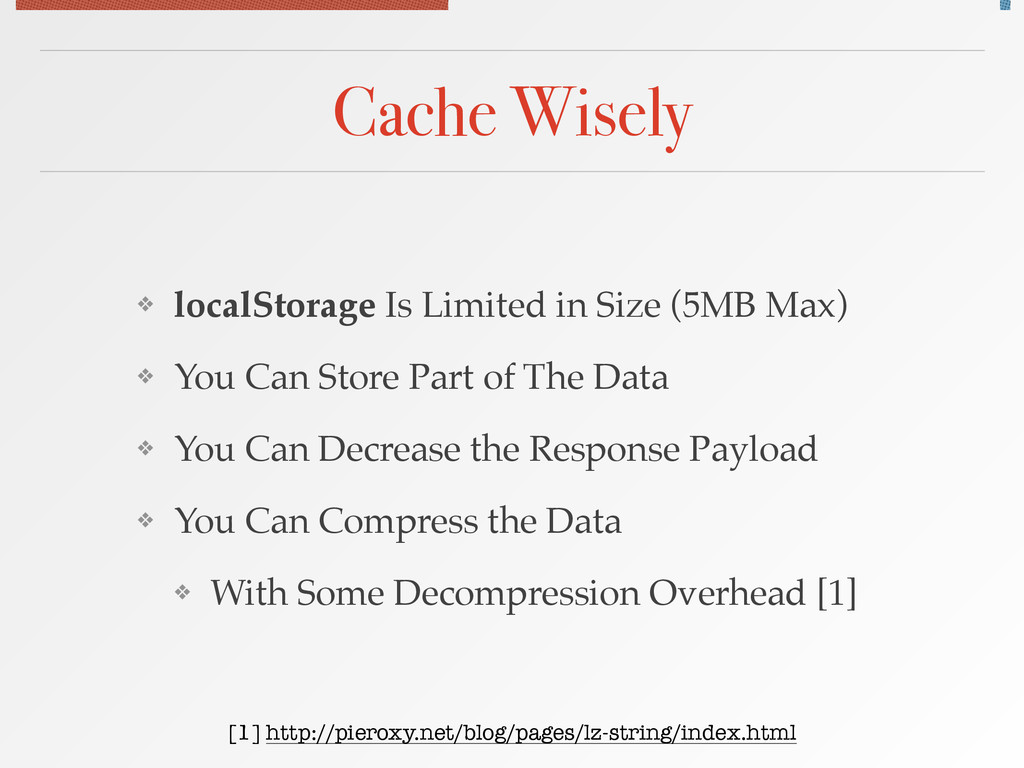 Cache Wisely ❖ localStorage Is Limited in Size ...