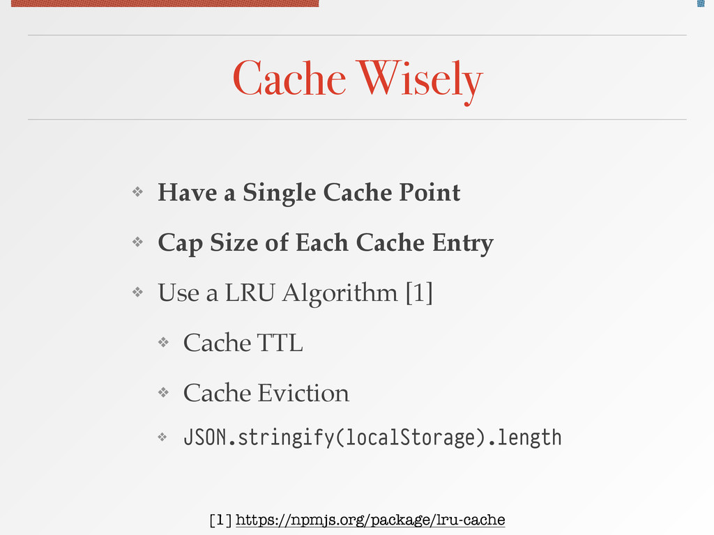 Cache Wisely ❖ Have a Single Cache Point! ❖ Cap...