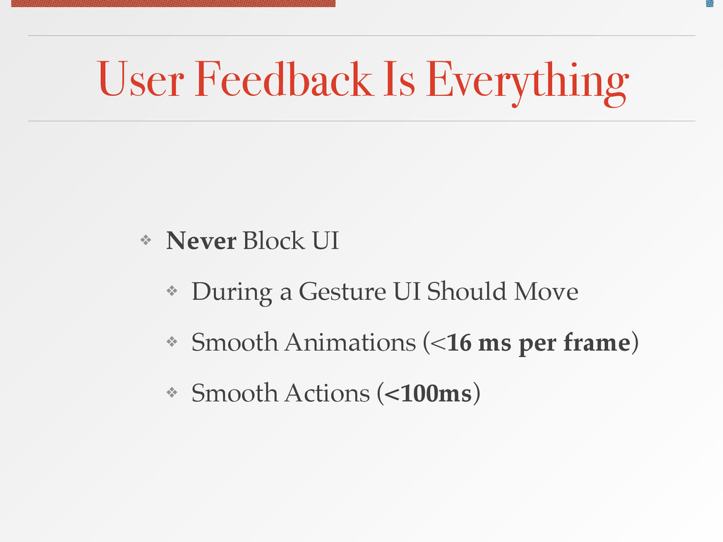 User Feedback Is Everything ❖ Never Block UI! ❖...