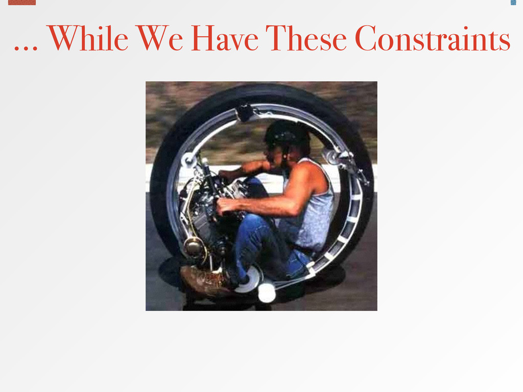 … While We Have These Constraints
