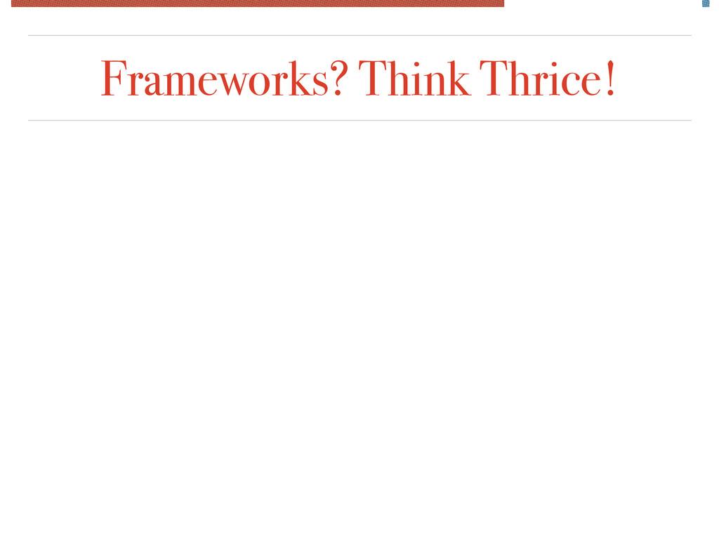 Frameworks? Think Thrice!