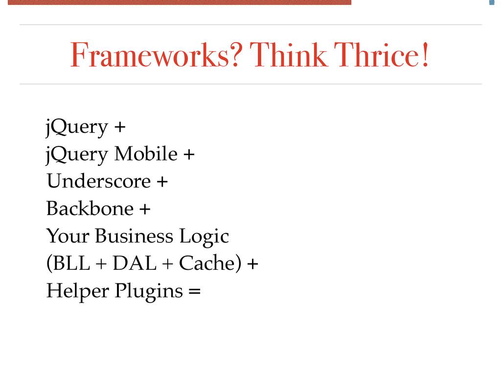 Frameworks? Think Thrice! jQuery + jQuery Mobi...