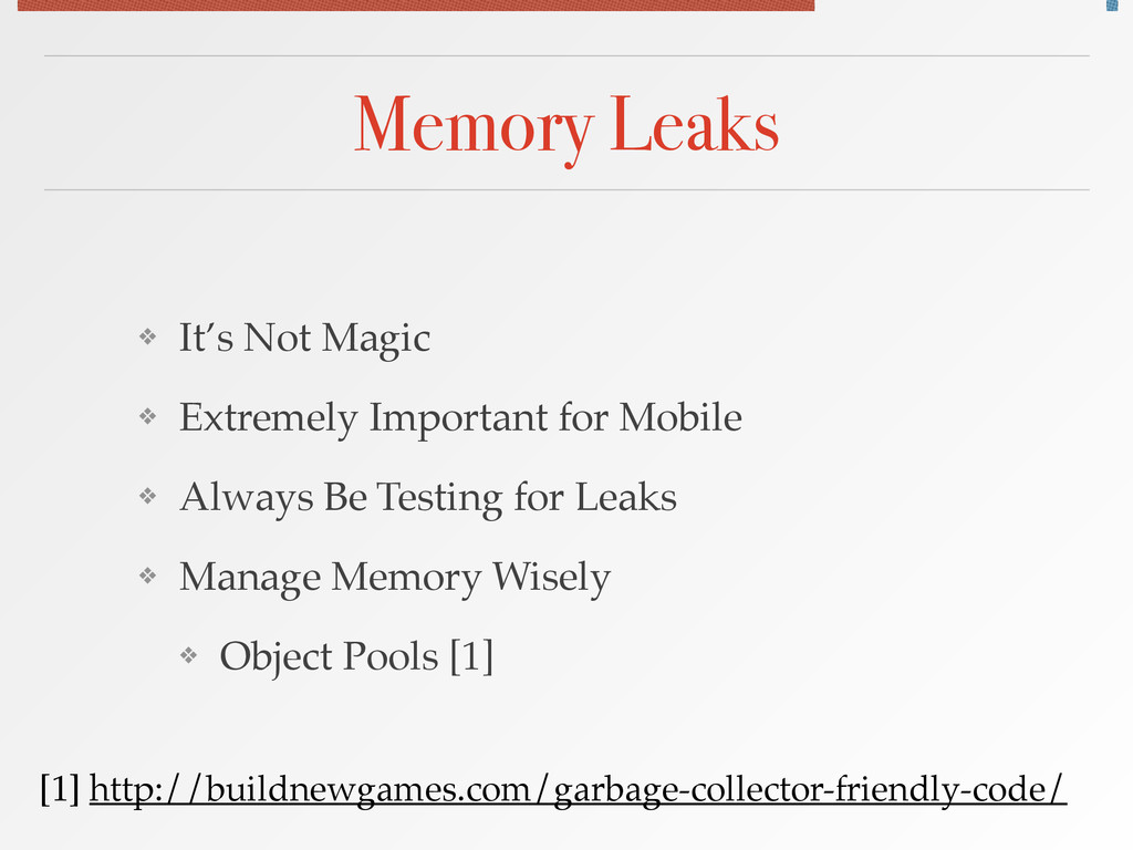 Memory Leaks ❖ It's Not Magic! ❖ Extremely Impo...