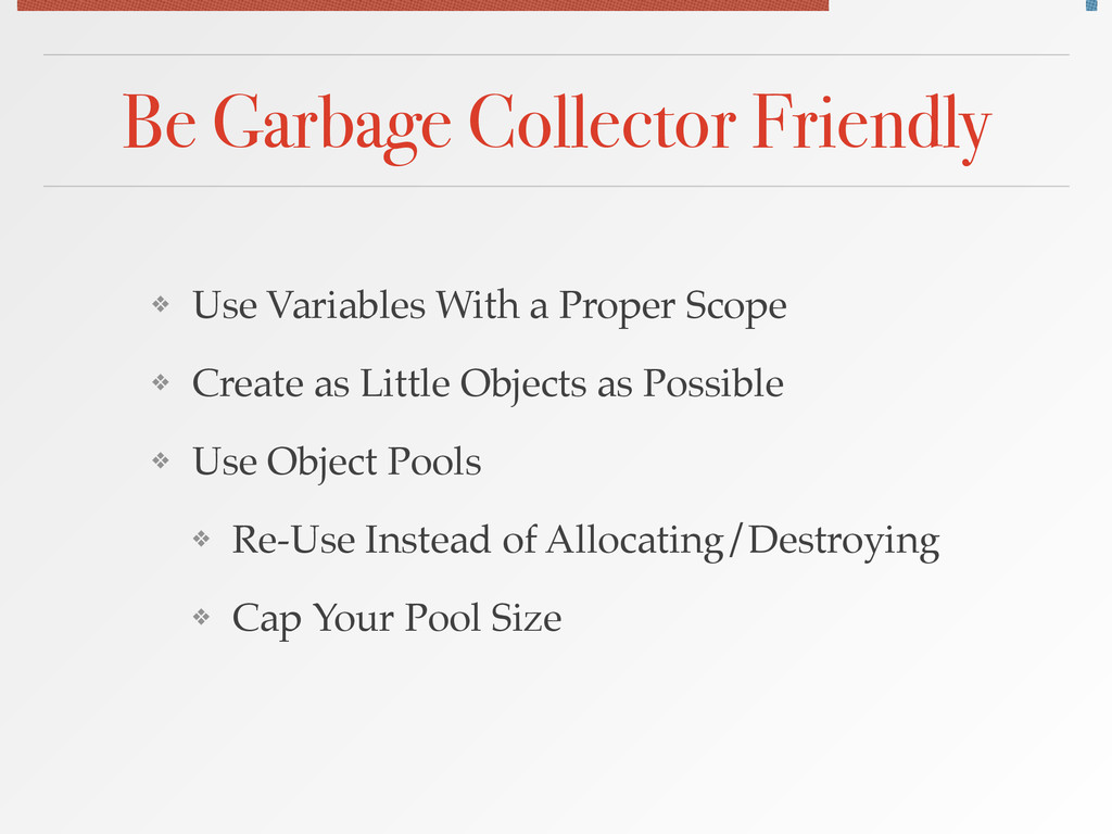 Be Garbage Collector Friendly ❖ Use Variables W...