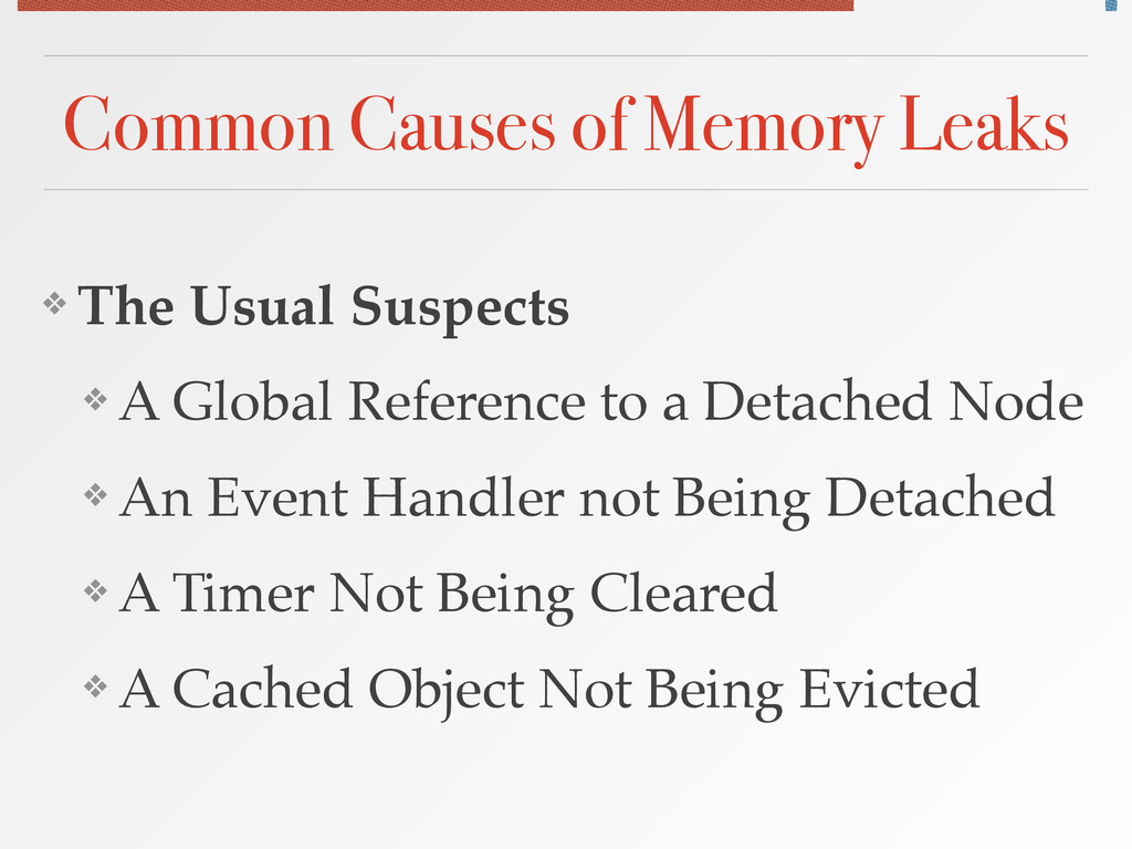 Common Causes of Memory Leaks ❖ The Usual Suspe...