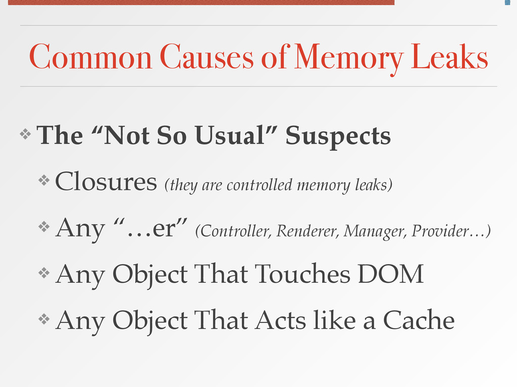 "Common Causes of Memory Leaks ❖ The ""Not So Usu..."