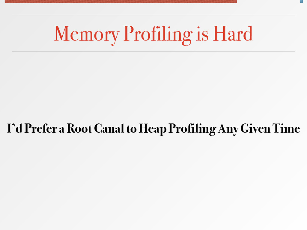 Memory Profiling is Hard I'd Prefer a Root Cana...