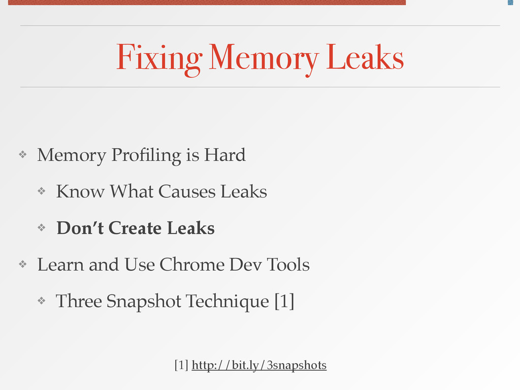 Fixing Memory Leaks ❖ Memory Profiling is Hard! ...