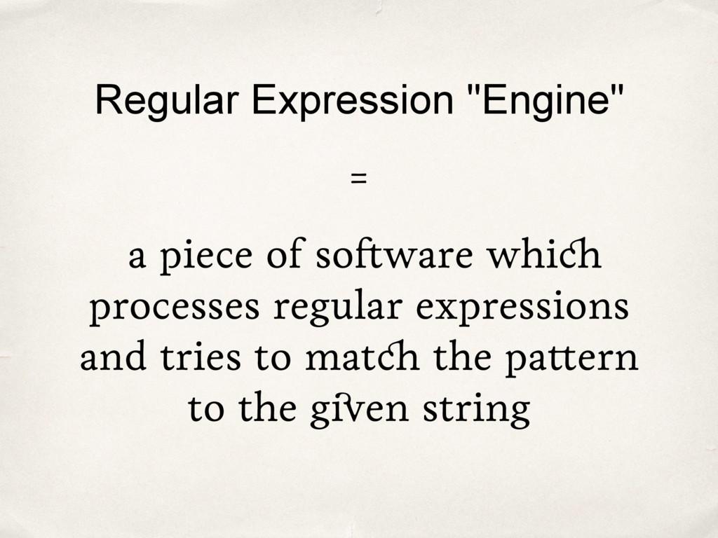 "Regular Expression ""Engine"" = a piece of softwa..."