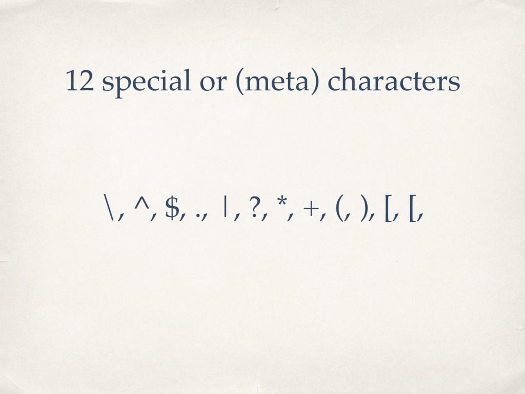 \, ^, $, ., |, ?, *, +, (, ), [, [, 12 special ...