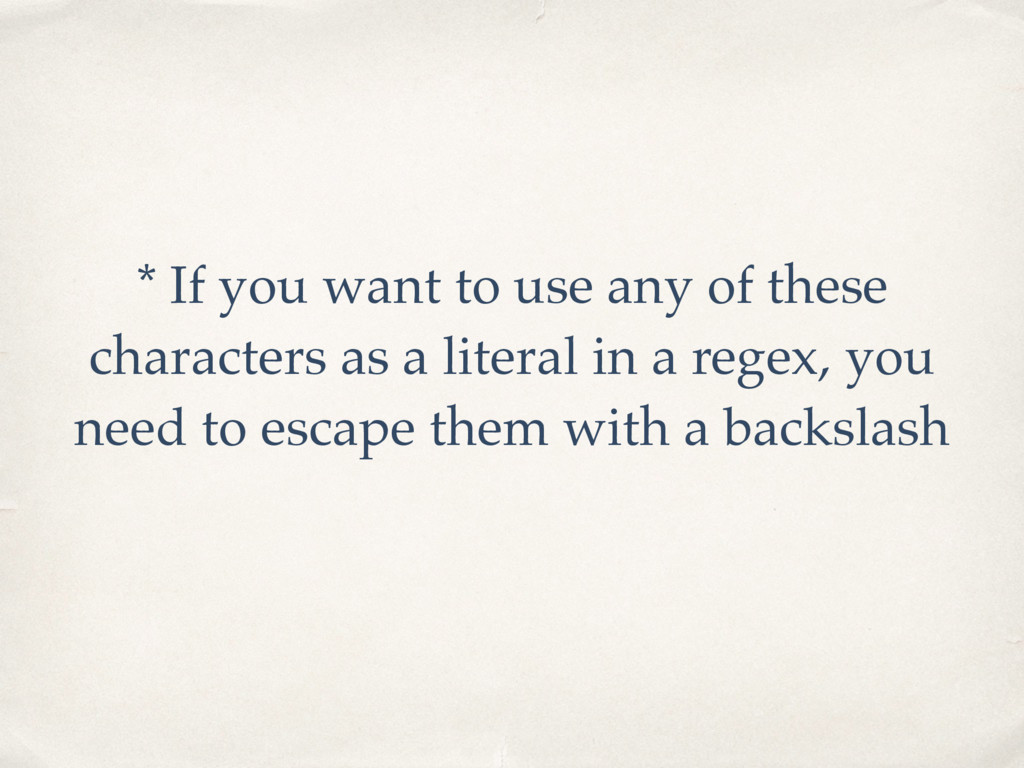 * If you want to use any of these characters as...