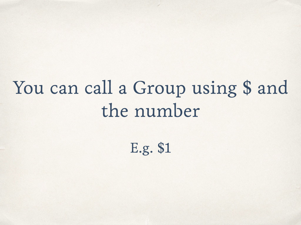 You can call a Group using $ and the number E.g...